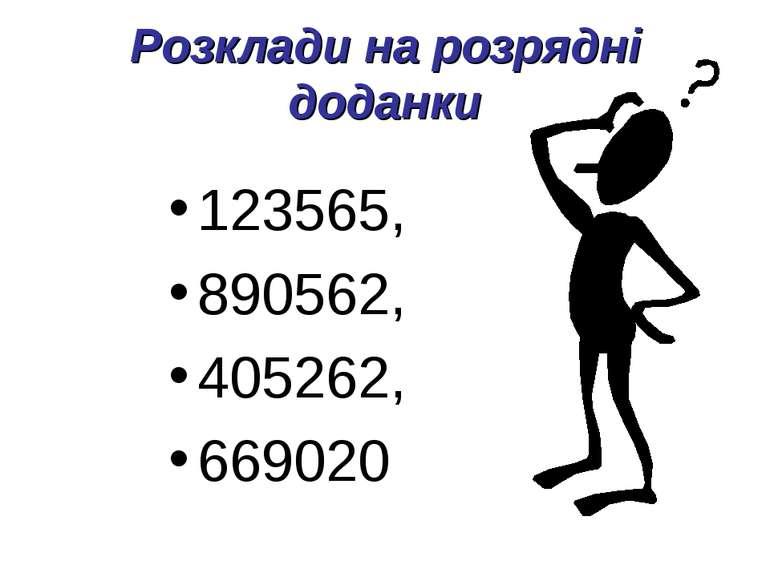Розклади на розрядні доданки 123565, 890562, 405262, 669020