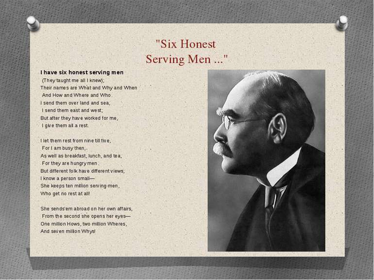 """Six Honest Serving Men ..."" I have six honest serving men (They taught me al..."