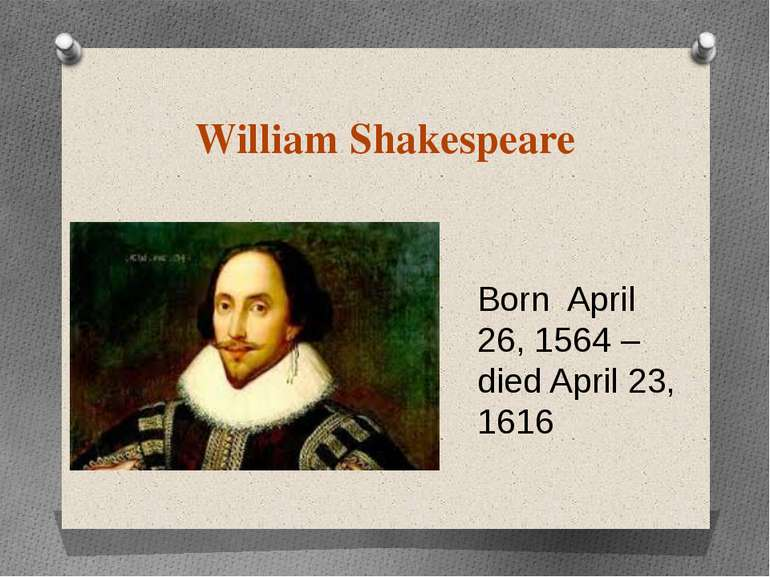 William Shakespeare Born April 26, 1564 – died April 23, 1616