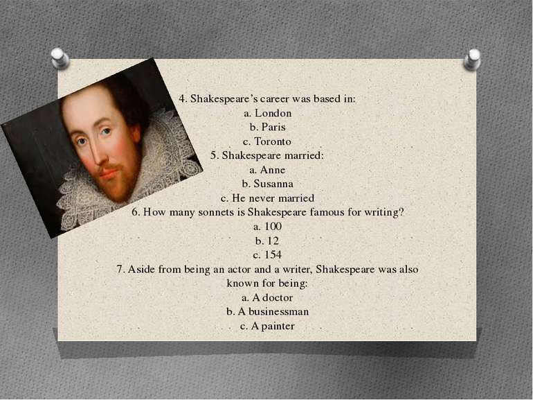 4. Shakespeare's career was based in: a. London b. Paris c. Toronto 5. Shakes...