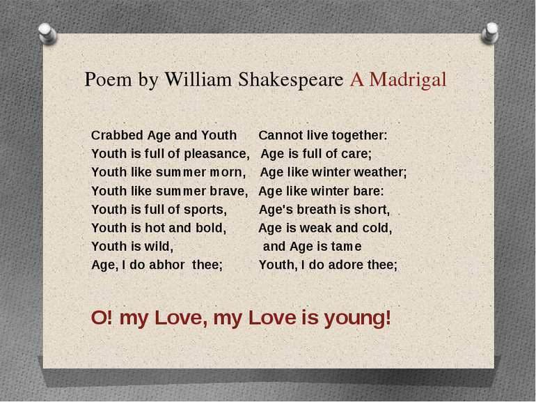Poem by William Shakespeare A Madrigal Crabbed Age and Youth Cannot live toge...