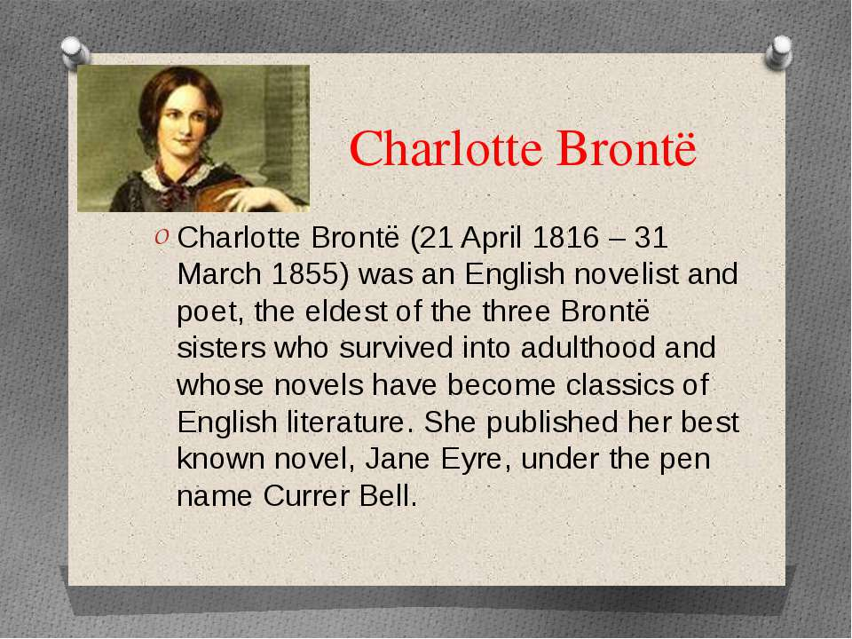 Charlotte Brontë Charlotte Brontë (21 April 1816 – 31 March 1855) was an Engl...