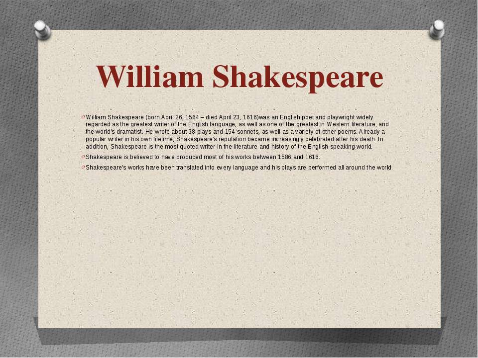 William Shakespeare William Shakespeare (born April 26, 1564 – died April 23,...