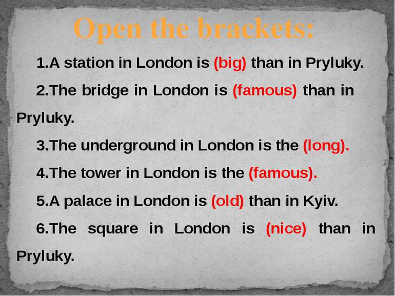 1.A station in London is (big) than in Pryluky. 2.The bridge in London is (fa...