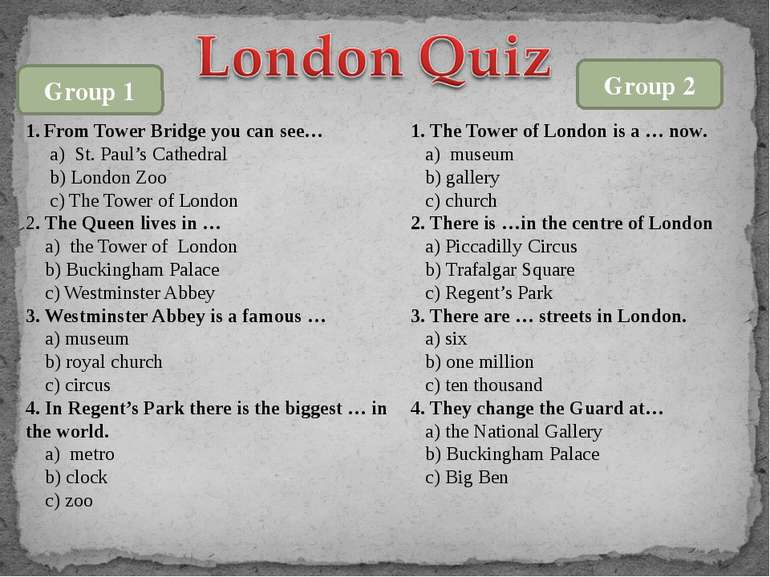 From Tower Bridge you can see… a) St. Paul's Cathedral b) London Zoo c) The T...