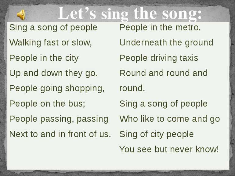 Let's sing the song: Sing a song of people Walking fast or slow, Peoplein the...