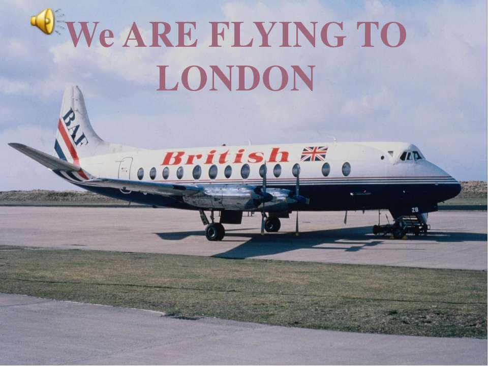 We ARE FLYING TO LONDON