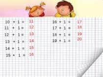 10 + 1 = 11 11 + 1 = 12 + 1 = 13 + 1 = 14 + 1 = 15 + 1 = 16 + 1 = 17 + 1 = 18...