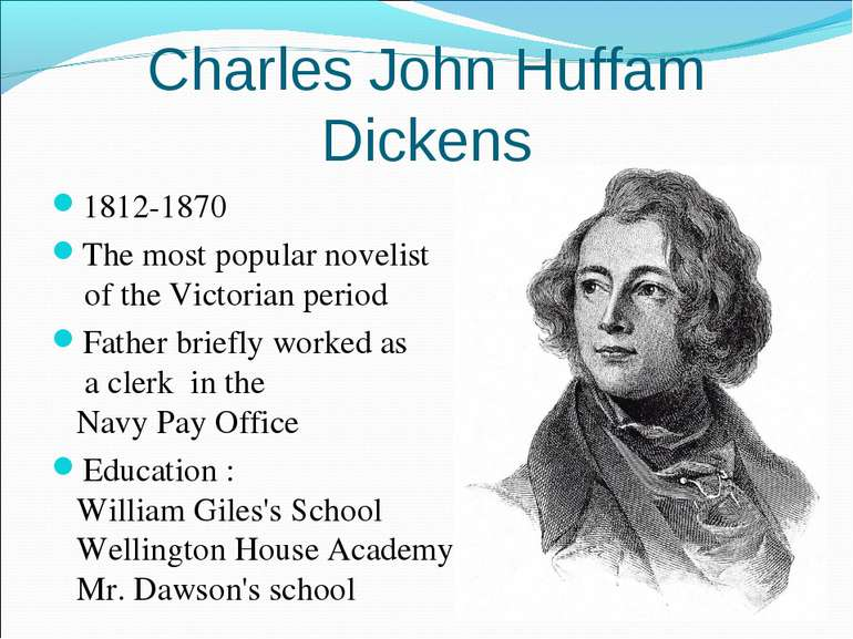 Charles John Huffam Dickens 1812-1870 The most popular novelist of the Victor...