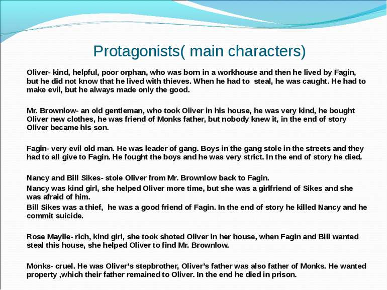 Protagonists( main characters) Oliver- kind, helpful, poor orphan, who was bo...