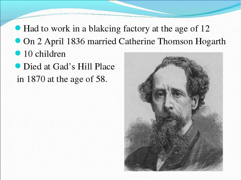 Had to work in a blakcing factory at the age of 12 On 2 April 1836 married Ca...