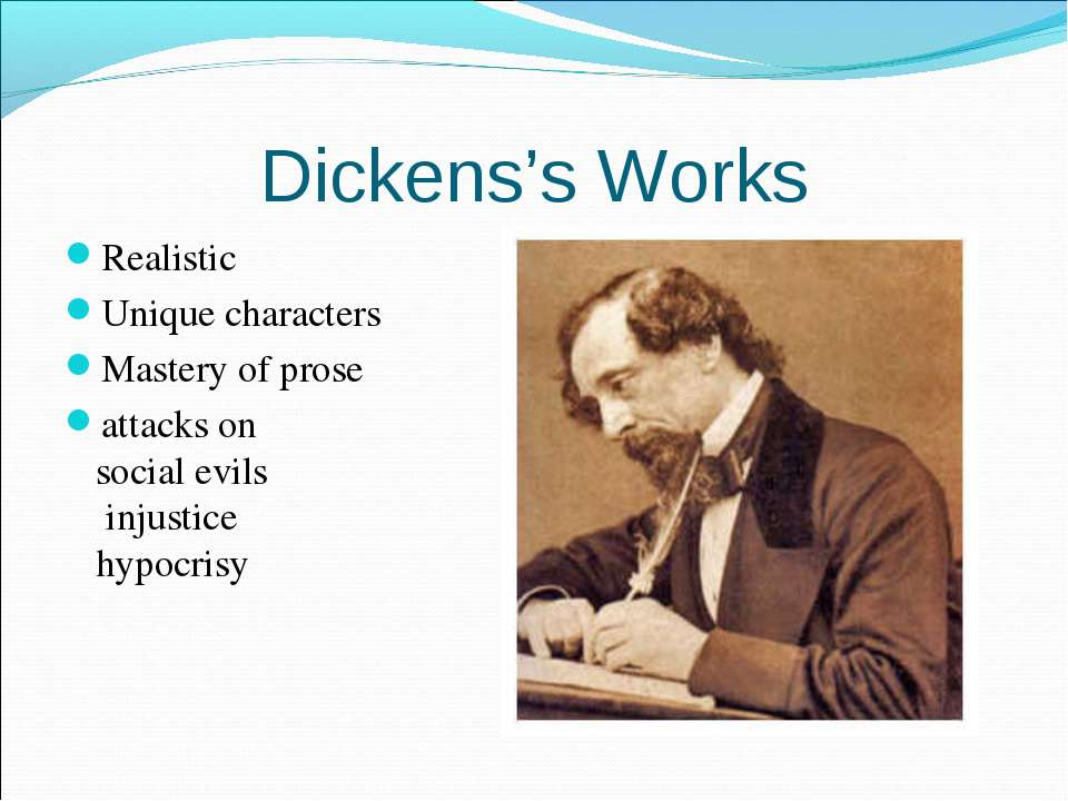 Dickens's Works Realistic Unique characters Mastery of prose attacks on socia...