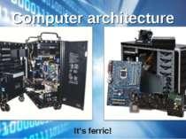 Computer architecture It's ferric!