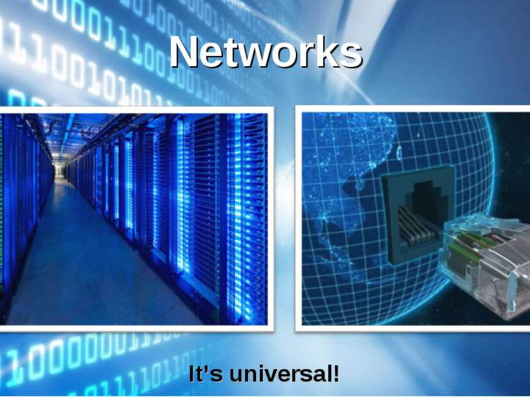 Networks It's universal!