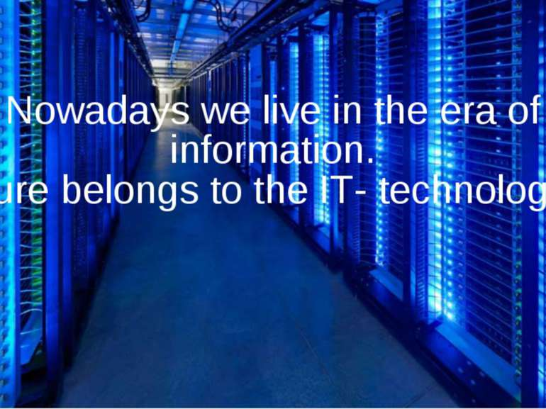 Nowadays we live in the era of information. Future belongs to the IT- technol...