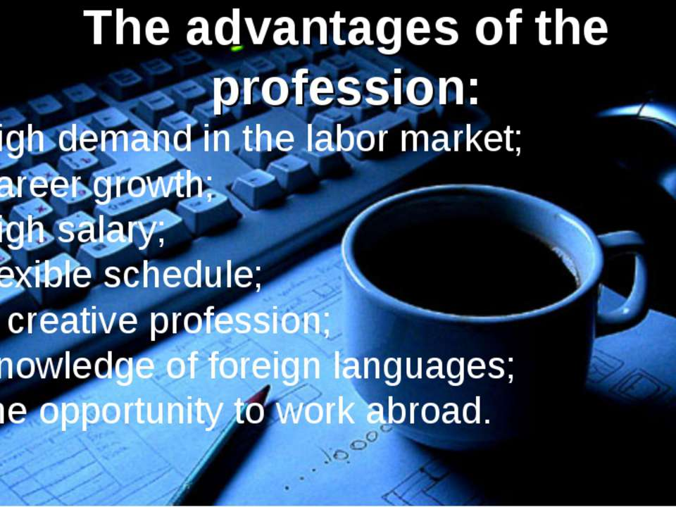 The advantages of the profession: high demand in the labor market; career gro...