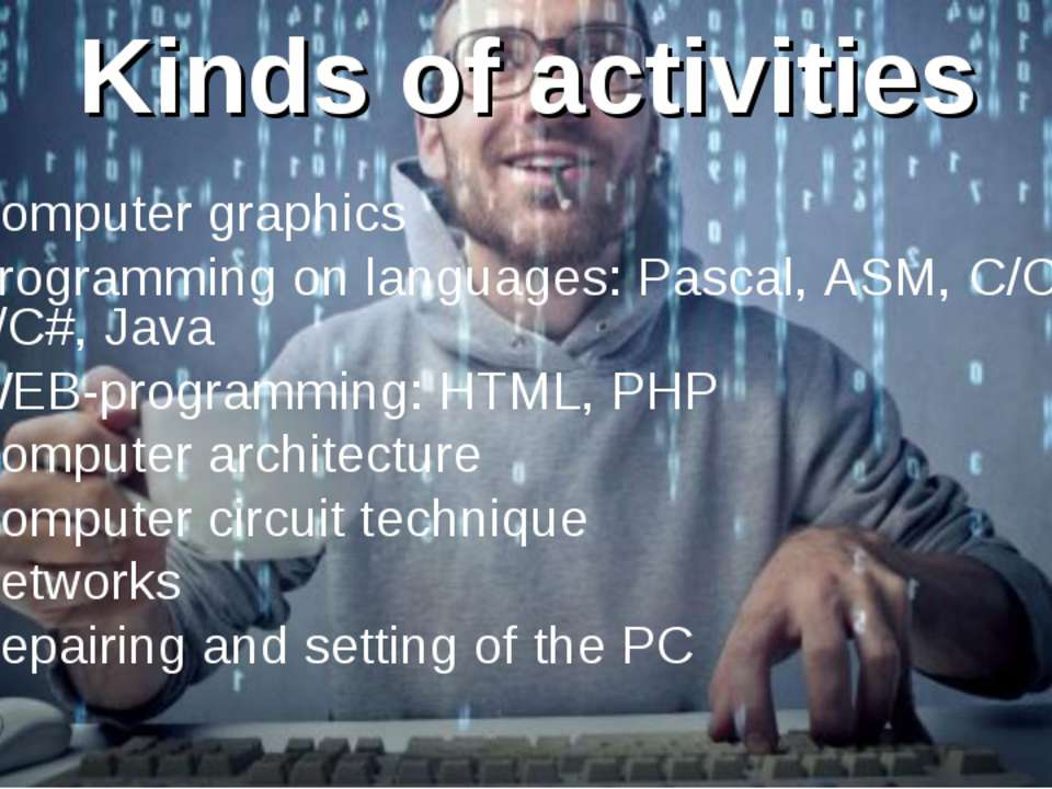 Kinds of activities Computer graphics Programming on languages: Pascal, ASM, ...