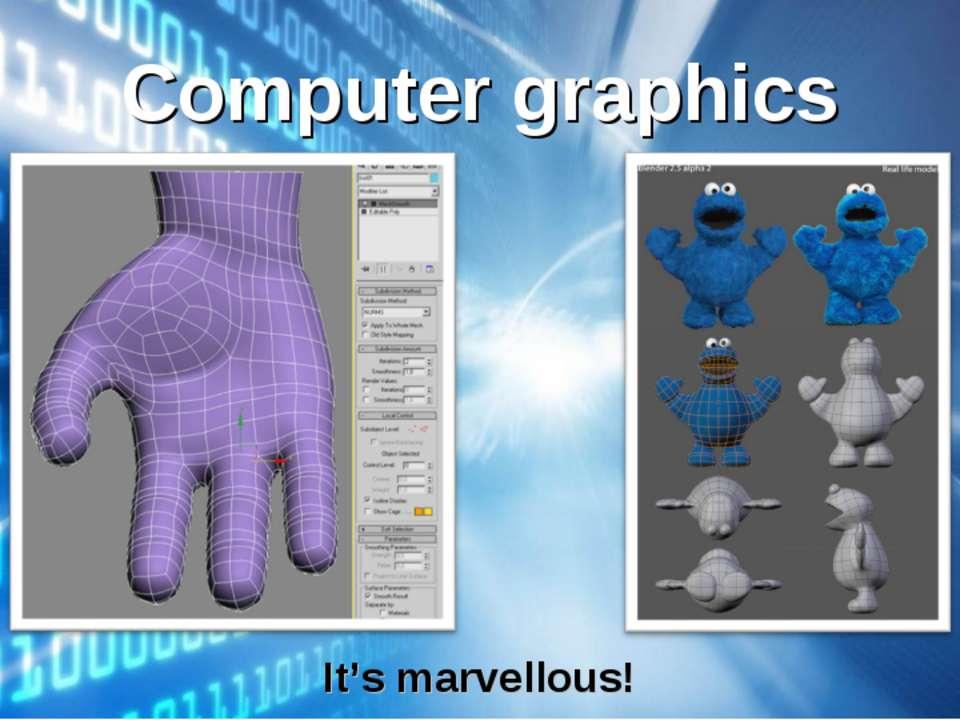 Computer graphics It's marvellous!