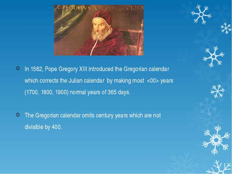 In 1582, Pope Gregory XIII introduced the Gregorian calendar which corrects t...