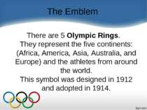 The Emblem There are 5 Olympic Rings. They representthe fivecontinents: (Af...