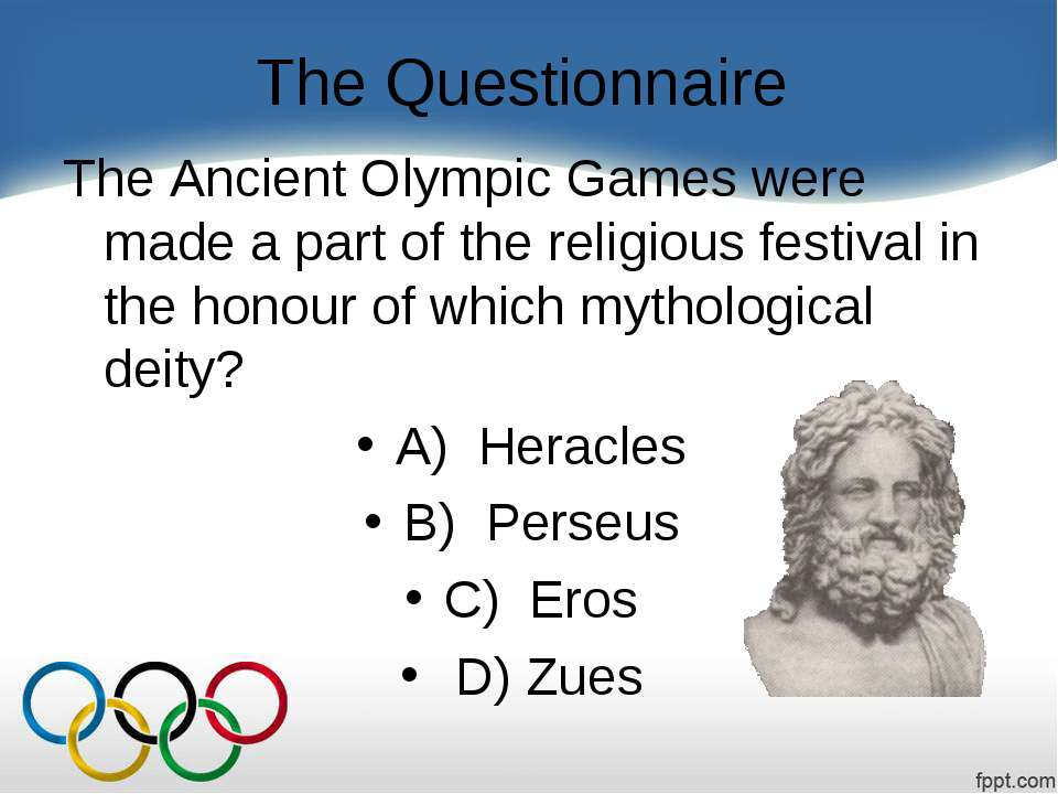 The Questionnaire The Ancient Olympic Games were made a part of the religious...