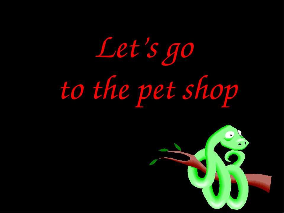 Let's go to the pet shop