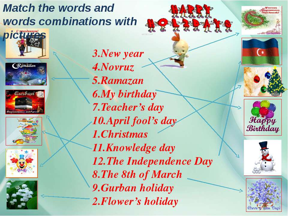 3.New year 4.Novruz 5.Ramazan 6.My birthday 7.Teacher's day 10.April fool's d...