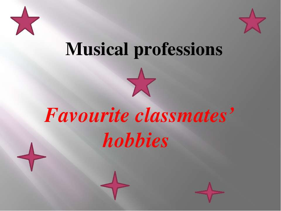 Musical professions Favourite classmates' hobbies