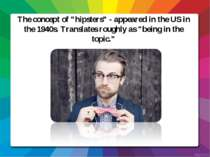 "The concept of ""hipsters"" - appeared in the US in the 1940s. Translates rough..."