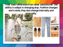 Their main difference from other subcultures - the ability to adapt to changi...