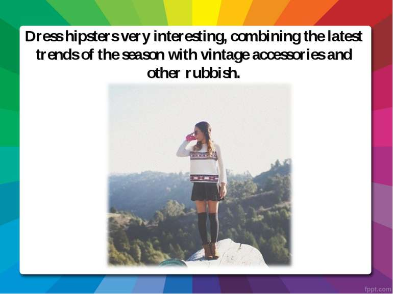 Dress hipsters very interesting, combining the latest trends of the season wi...