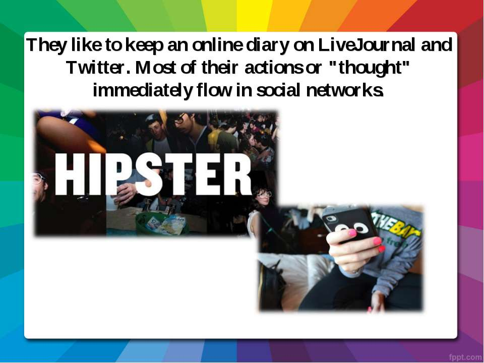 They like to keep an online diary on LiveJournal and Twitter. Most of their a...