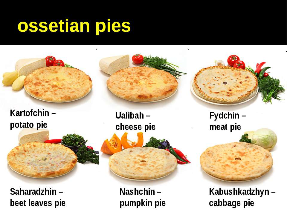 ossetian pies Kartofchin – potato pie Ualibah – cheese pie Fydchin – meat pie...