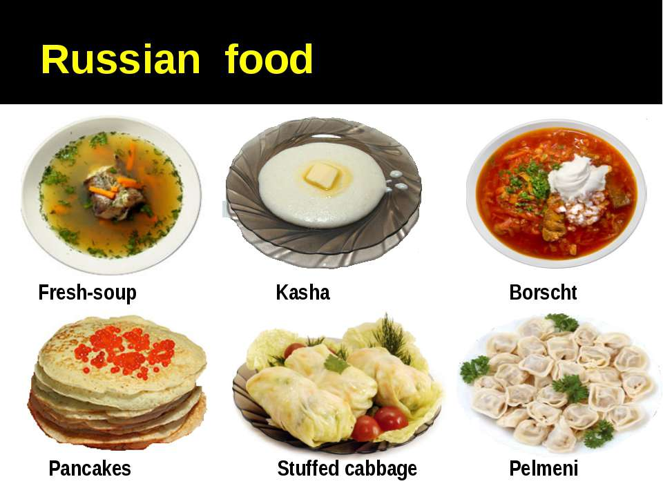 Russian food Borscht Kasha Fresh-soup Pancakes Stuffed cabbage Pelmeni