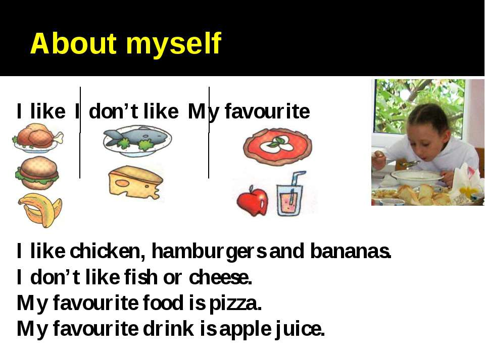 About myself I like chicken, hamburgers and bananas. I don't like fish or che...