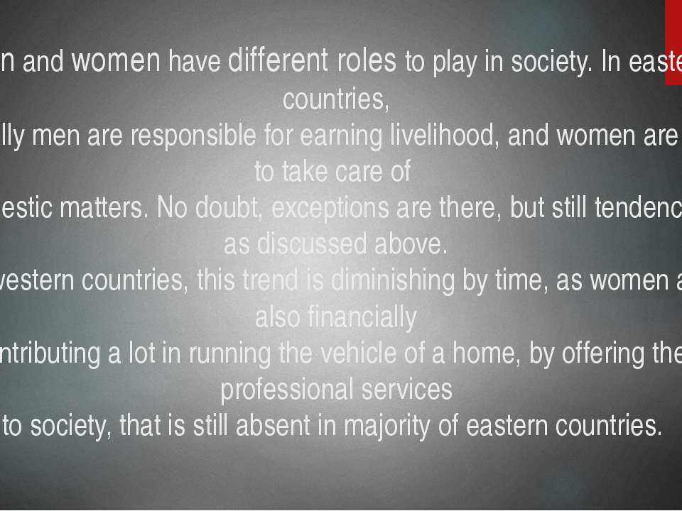 Men and women have different roles to play in society. In eastern countries, ...