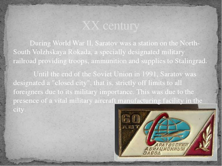 During World War II, Saratov was a station on the North-South Volzhskaya Roka...