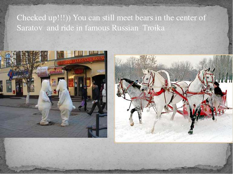 Checked up!!!)) You can still meet bears in the center of Saratov and ride in...