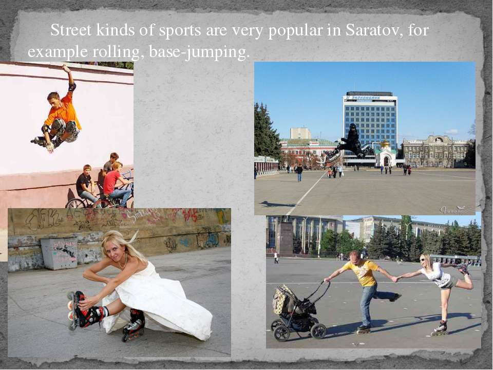Street kinds of sports are very popular in Saratov, for example rolling, base...