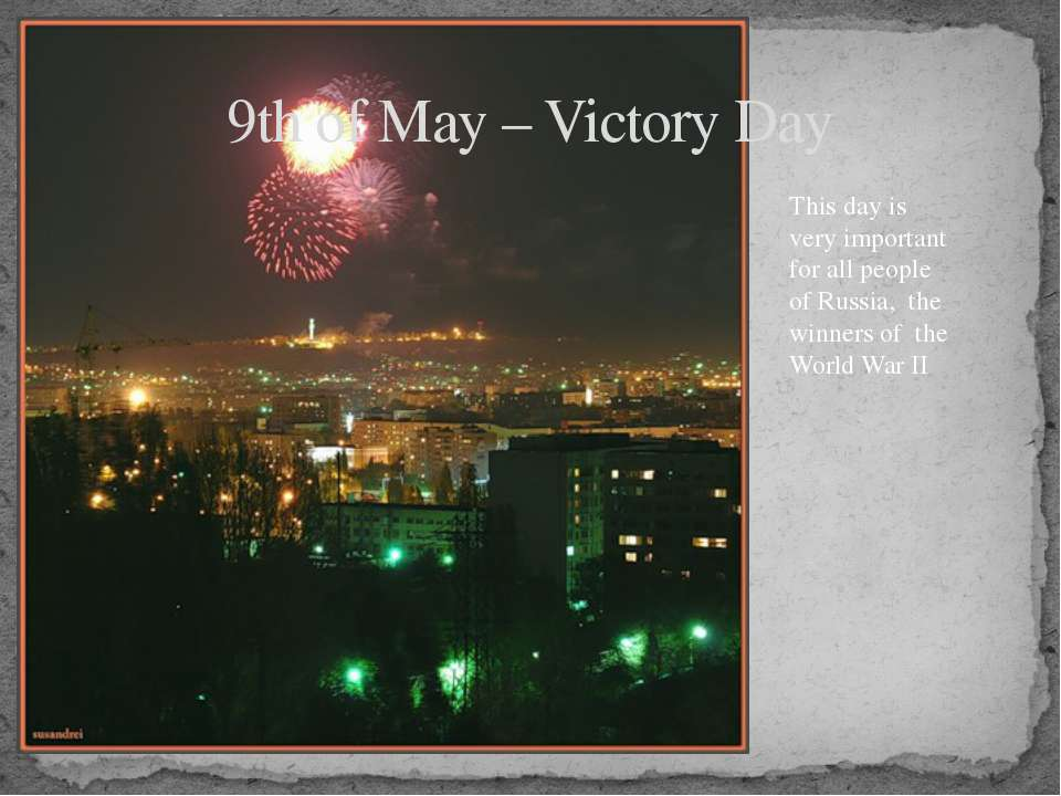 9th of May – Victory Day This day is very important for all people of Russia,...