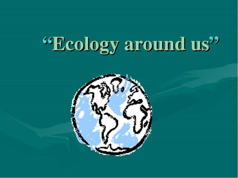 """Ecology around us"""