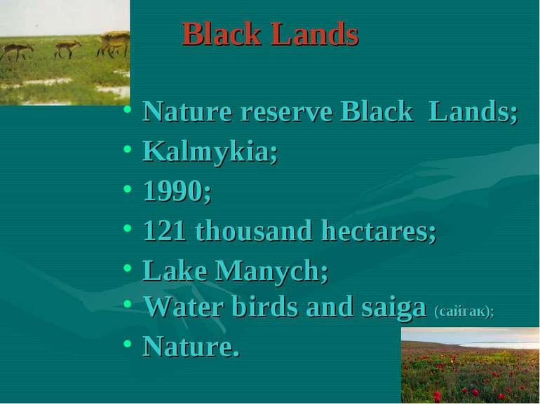 Black Lands Nature reserve Black Lands; Kalmykia; 1990; 121 thousand hectares...