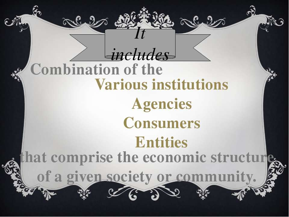 It includes Combination of the Various institutions Agencies Consumers Entiti...