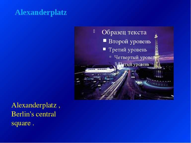 Alexanderplatz Alexanderplatz , Berlin's central square .