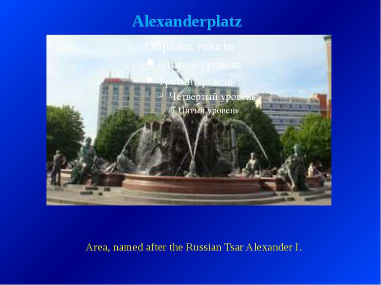Alexanderplatz Area, named after the Russian Tsar Alexander I.