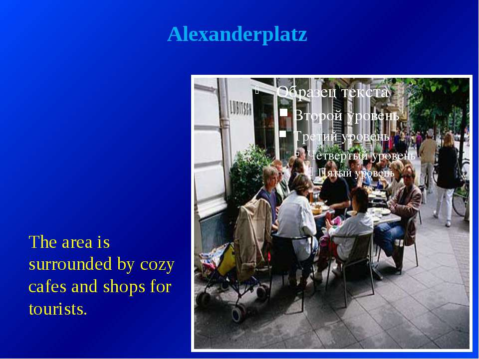 Alexanderplatz The area is surrounded by cozy cafes and shops for tourists.