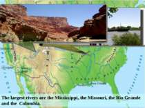 The largest rivers are the Mississippi, the Missouri, the Rio Grande and the ...