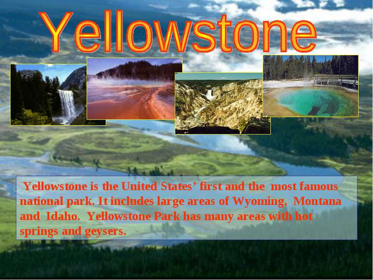 Yellowstone is the United States' first and the most famous national park. It...