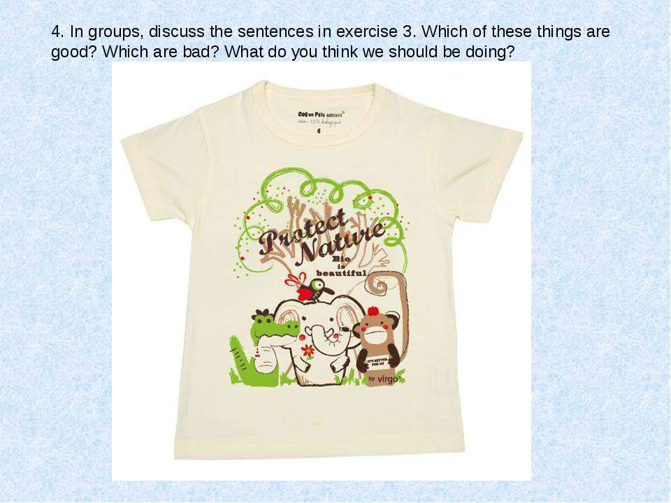 4. In groups, discuss the sentences in exercise 3. Which of these things are ...