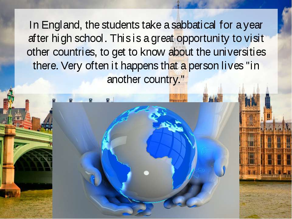 In England, the students take a sabbatical for a year after high school. This...